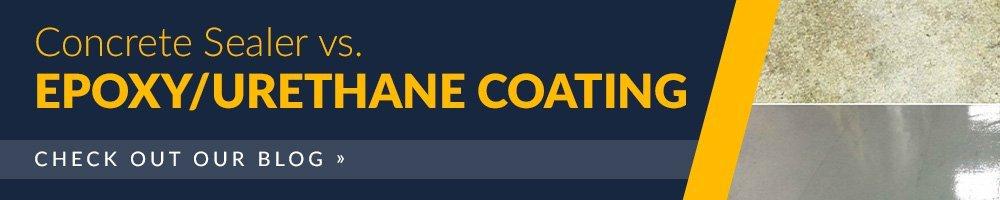 Concrete Sealer Vs. an Epoxy/Urethane Coating