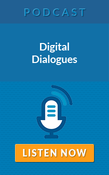 PODCAST: Digital Dialogues - LISTEN NOW