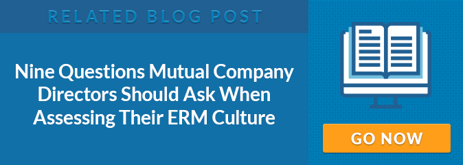 Related Blog Post: Nine Questions Mutual Company Directors Should Ask When Assessing Their ERM Culture
