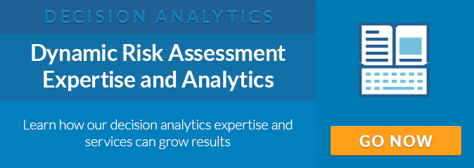 Dynamic Risk Assessment Expertise and Analytics. Learn how our decision analytics expertise and services can grow results. GO NOW