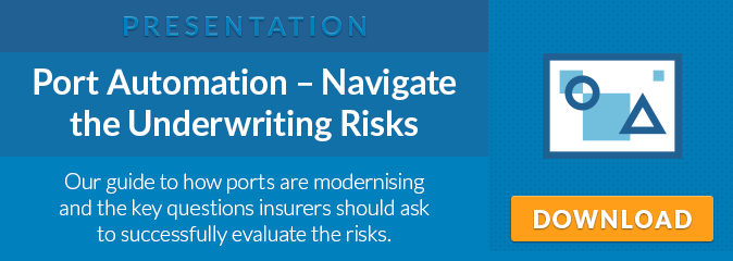 Presentation: Port Automation - Navigate the Underwriting Risks. Our guide to how ports are modernising and the key questions insurers should ask to successfully evaluate the risks. Download Now.