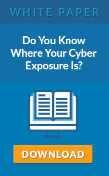 White Paper: Do You Know Where Your Cyber Exposure Is? Download Now.