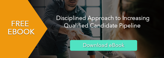 Disciplined Approach to Increasing Qualified Candidate Pipeline