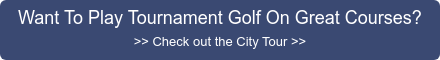 Want To Play Tournament Golf On Great Courses? >> Check out the City Tour >>