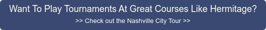 Want To Play Tournaments At Great Courses Like Hermitage? >> Check out the  Nashville City Tour >>