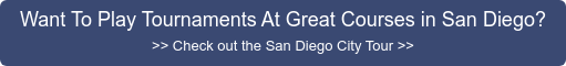 Want To Play Tournaments At Great Courses in San Diego? >> Check out the San  Diego City Tour >>
