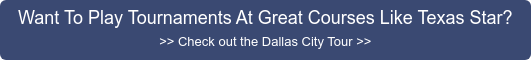 Want To Play Tournaments At Great Courses Like Texas Star? >> Check out the  Dallas City Tour >>