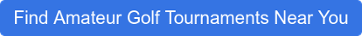 Find Amateur Golf Tournaments Near You