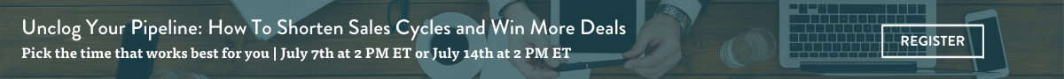 Register: Unclog Your Pipeline: How To Shorten Sales Cycles and Win More Deals