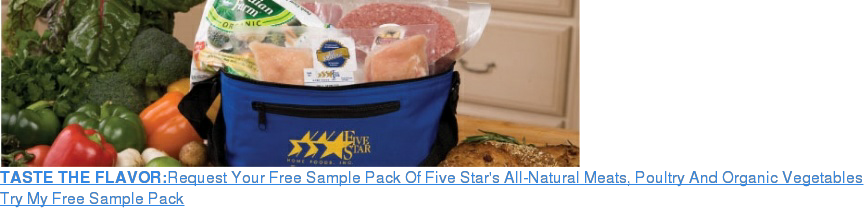 TASTE THE FLAVOR:Request Your Free Sample Pack Of Five Star's All-Natural  Meats, Poultry And Organic Vegetables Try My Free Sample Pack