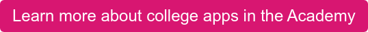 Learn more about college apps in the Academy