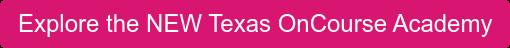 Explore the NEW Texas OnCourse Academy