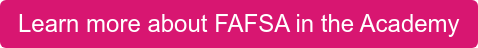 Learn more about FAFSA in the Academy
