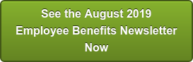 See the August 2019 Employee Benefits Newsletter Now