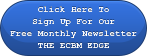 Click Here To Sign Up For Our Free Monthly Newsletter THE ECBM EDGE