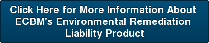Click Here for More Information About  ECBM's Environmental Remediation  Liability Product