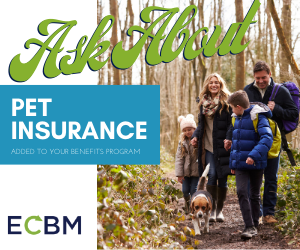 Ask About Pet Insurance Added to your benefits program. Click here to ask ECBM more