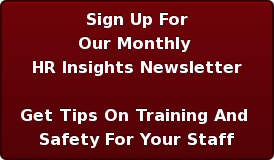 Sign Up For Our Monthly  HR Insights Newsletter  Get Tips On Training And  Safety For Your Staff