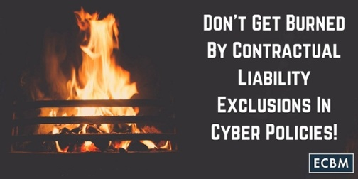 Blog Post- Don't get burned by contractual Liability Exclusions in Cyber Policies