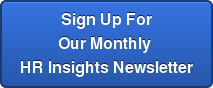 Sign Up For Our Monthly  HR Insights Newsletter