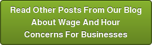 Read Other Posts From Our Blog  About Wage And Hour  Concerns For Businesses