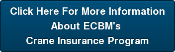 Click Here For More Information About ECBM's  Crane Insurance Program