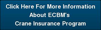 Click Here For More Information About ECBM's  CraneInsurance Program