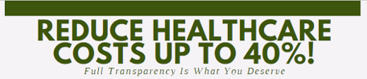 Reduce Healthcare Costs up to 40% Full Transparency is what you deserve click to read article here.