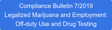 Compliance Bulletin 7/2019  Legalized Marijuana and Employment: Off-duty Use and Drug Testing