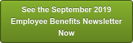 See the September 2019 Employee Benefits Newsletter Now