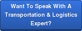 Want To Speak With A  Transportation & Logistics Expert?