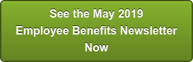 See the May 2019 Employee Benefits Newsletter Now