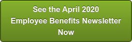 See the April 2020 Employee Benefits Newsletter Now