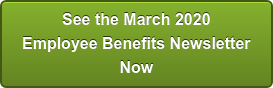 See the March 2020 Employee Benefits Newsletter Now