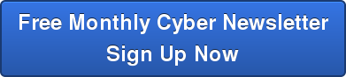 Free Monthly Cyber Newsletter Sign Up Now