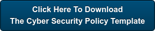Click Here To Download The Cyber Security Policy Template