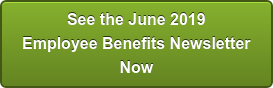 See the June 2019 Employee Benefits Newsletter Now