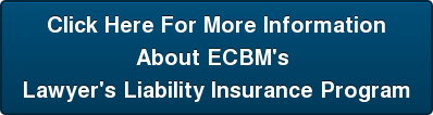 Click Here For More Information About ECBM's  Lawyer's Liability Insurance Program