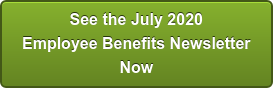 See the July 2020 Employee Benefits Newsletter Now