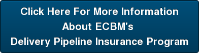 Click Here For More Information About ECBM's  Delivery Pipeline Insurance Program