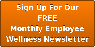 Sign Up For Our FREE Monthly Employee Wellness Newsletter