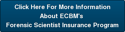 Click Here For More Information About ECBM's  Forensic Scientist Insurance Program