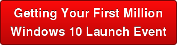 Getting Your First Million Windows 10 Launch Event