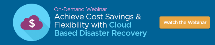 Webinar: Achieve Cost Savings & Flexibility with Cloud-based Disaster Recovery