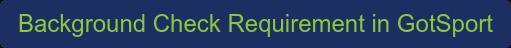 Background Check Requirement in GotSport