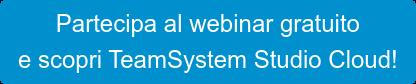 Partecipa al webinar gratuito e scopri TeamSystem Studio Cloud!