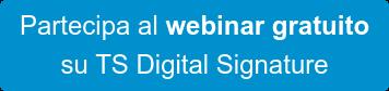 Partecipa al webinar gratuito su TS Digital Signature