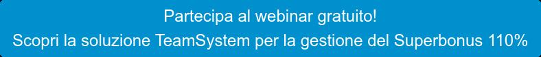 Partecipa al webinar gratuito! Scopri la soluzione TeamSystem per la gestione del Superbonus 110%