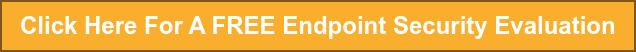 Click Here For A FREE Endpoint Security Evaluation
