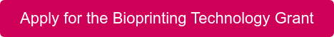 Apply for the Bioprinting Technology Grant
